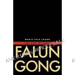 Falun Gong, The End of Days by Maria Hsia Chang, 9780300196030.