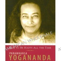 How to be Happy All the Time by Paramahansa Yogananda, 9781565892156.