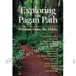 Exploring the Pagan Path, Wisdom from the Elders by Kristen Madden, 9781564147882.
