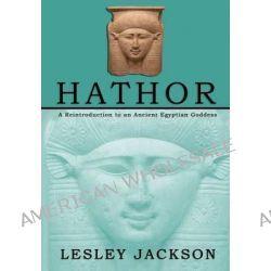 Hathor, A Reintroduction to an Ancient Egyptian Goddess by Lesley Jackson, 9781905297696.
