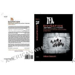 Ifa Divination, Communication Between Gods and Men in West Africa by William R. Bascom, 9780253206381.