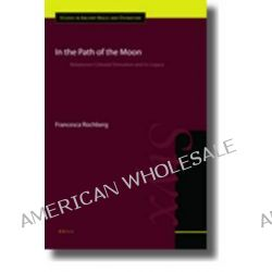 In the Path of the Moon, Babylonian Celestial Divination and its Legacy by Francesca Rochberg, 9789004183896.