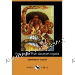 Folk Stories from Southern Nigeria (Dodo Press) by Elphinstone Dayrell, 9781409935612.