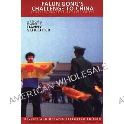Falun Gong's Challenge to China, Spiritual Practice or Evil Cult? by Danny Schechter, 9781888451276.