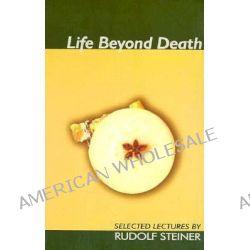 Life Beyond Death by Rudolf Steiner, 9781855840171.