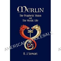 Merlin, The Prophetic Vision and the Mystic Life by R J Stewart, 9780981924656.