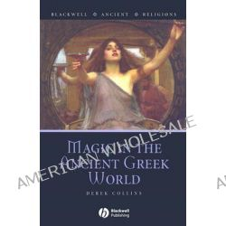 Magic in the Ancient Greek World, Blackwell Ancient Religions by Derek Collins, 9781405132398.