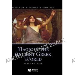 Magic in the Ancient Greek World, Blackwell Ancient Religions by Derek Collins, 9781405132381.