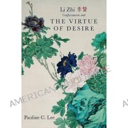 Li Zhi, Confucianism, and the Virtue of Desire by Pauline C. Lee, 9781438439266.
