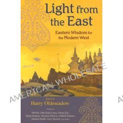 Light from the East, Eastern Wisdom for the Modern West by Harry Oldmeadow, 9781933316222.