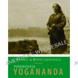 Karma and Reincarnation, Understanding Your past to Improve Your Future by Paramahansa Yogananda, 9781565892163.