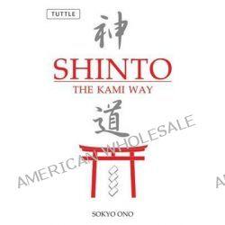 Shinto the Kami Way, The Kami Way by Sokyo Ono, 9780804835572.