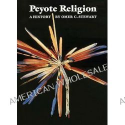 Peyote Religion, A History by Omer C. Stewart, 9780806124575.