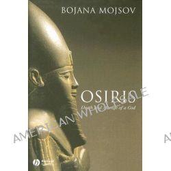 Osiris, Death and Afterlife of a God by Bojana Mojsov, 9781405110730.