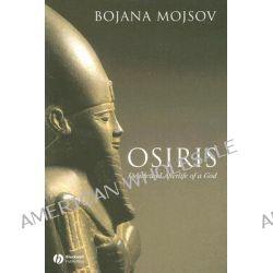 Osiris, Death and Afterlife of a God by Bojana Mojsov, 9781405131797.