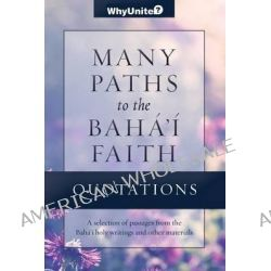 Quotations for Many Paths to the Baha'i Faith by Nathan Thomas, 9781939174031.
