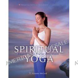 Spiritual Yoga, Awakening to Higher Awareness by Gyandev McCord, 9781565892729.