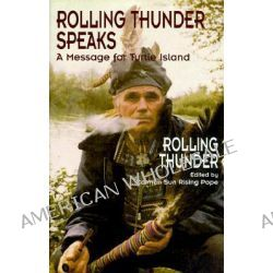 Rolling Thunder Speaks, A Message for Turtle Island by Rolling Thunder, 9781574160260.