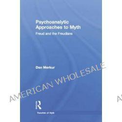 Psychoanalytic Approaches to Myth by Daniel Merkur, 9780415651127.