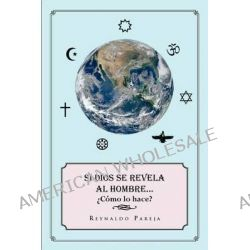 Si Dios Se Revela Dios Al Hombre by Reynaldo Pareja, 9781463343552.