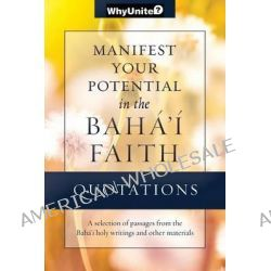 Quotations for Manifesting Your Potential in the Baha'i Faith by Nathan Thomas, 9781939174048.