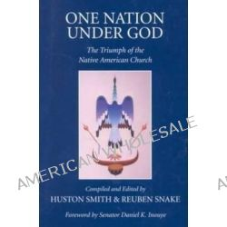 One Nation under God, The Triumph of the Native American Church by Huston Smith, 9780940666719.