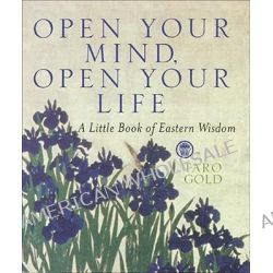 Open Your Mind, Open Your Life, A Little Book of Eastern Wisdom by Taro Gold, 9780740714467.