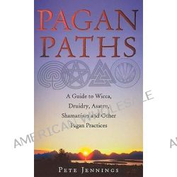 Pagan Paths, A Guide to Wicca, Druidry, Asatru, Shamanism and Other Pagan Practices by Peter Jennings, 9780712611060.