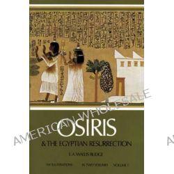 Osiris and the Egyptian Resurrection, v. 1 by Sir E. A. Wallis Budge, 9780486227801.