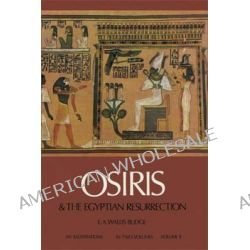 Osiris and the Egyptian Resurrection, v. 2 by Sir E. A. Wallis Budge, 9780486227818.