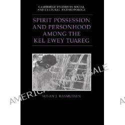 Spirit Possession and Personhood among the Kel Ewey Tuareg by Susan J. Rasmussen, 9780521470070.