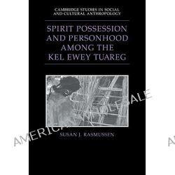 Spirit Possession and Personhood Among the Kel Ewey Tuareg by Susan J. Rasmussen, 9780521025775.