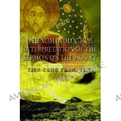 Phenomenological Interpretation of the Sermon on the Mount by Tien Cong Tran, 9781403331069.