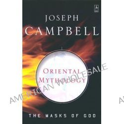 Oriental Mythology: The Masks of God, Volume II, The Masks of God, Volume II by Joseph Campbell, 9780140194425.