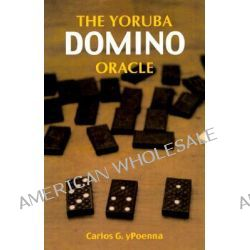 The Yoruba Domino Oracle by Carlos Poenna, 9781578631490.