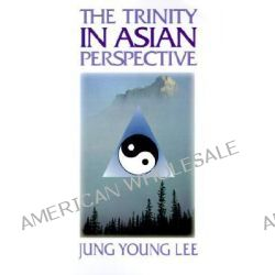 The Trinity in Asian Perspective by Jung Young Lee, 9780687426379.
