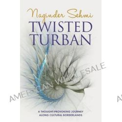 Twisted Turban, A Thought Provoking Journey Along Cultural Borderlands by Naginder Sehmi, 9781861510242.
