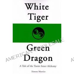 White Tiger, Green Dragon, A Tale of the Taoist Inner Alchemy by Simone Marnier, 9780595125753.