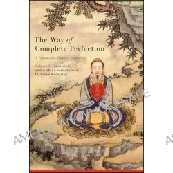 The Way of Complete Perfection, A Quanzhen Daoist Anthology by Louis Komjathy, 9781438446516.
