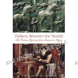 Walkers Between the Worlds, The Western Tradition from Shaman to Magus by Caitlin Matthews, 9780892810918.