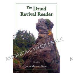 The Druid Revival Reader by John Michael Greer, 9780983742203.