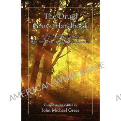 The Druid Grove Handbook by John Michael Greer, 9780979170089.