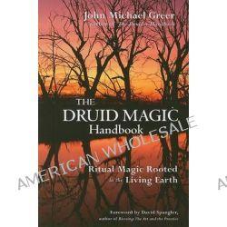 The Druid Magic Handbook by John Michael Greer, 9781578633975.