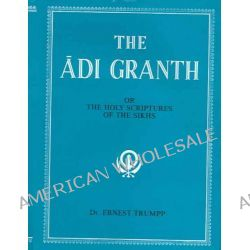 The Adi Granth, Or Holy Scriptures of the Sikhs by Ernest Trumpp, 9788121502443.