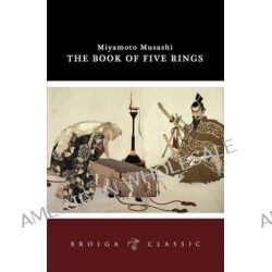 The Book of Five Rings by Miyamoto Musashi, 9781922036360.