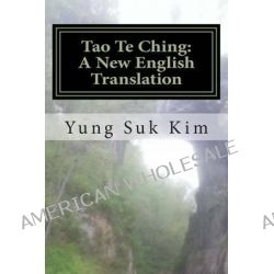 Tao Te Ching, A New English Translation by Yung Suk Kim, 9781480281103.