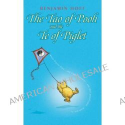 Tao of Pooh & the Te of Piglet, Wisdom of Pooh Ser. by Benjamin Hoff, 9780416199253.