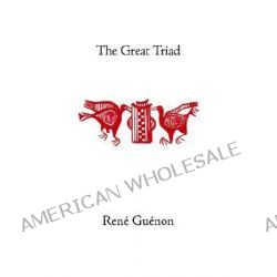 The Great Triad by Rene Guenon, 9780900588402.
