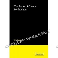 The Roots of Ghana Methodism by F.L. Bartels, 9780521102001.