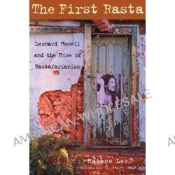 The First Rasta, Leonard Howell and the Rise of Rastafarianism by Helene Lee, 9781556525582.